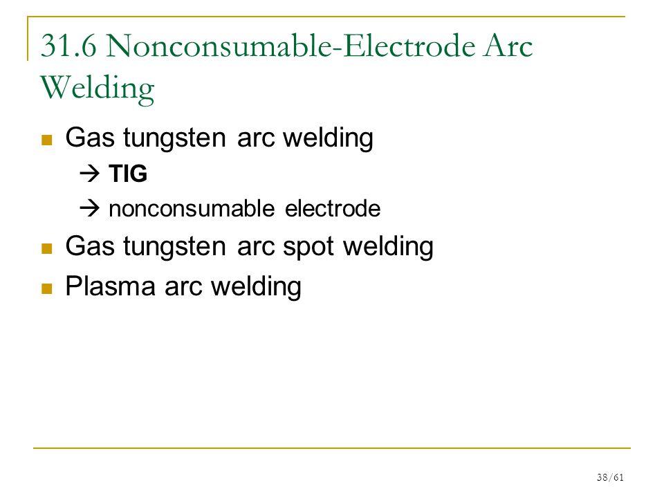 31.6 Nonconsumable-Electrode Arc Welding