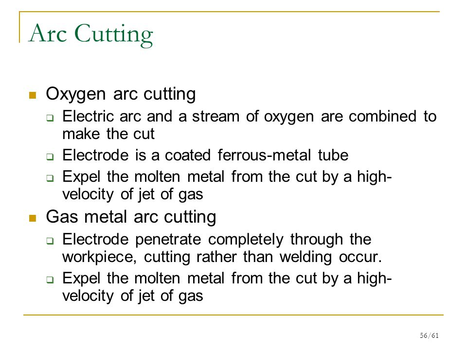 Arc Cutting Oxygen arc cutting Gas metal arc cutting