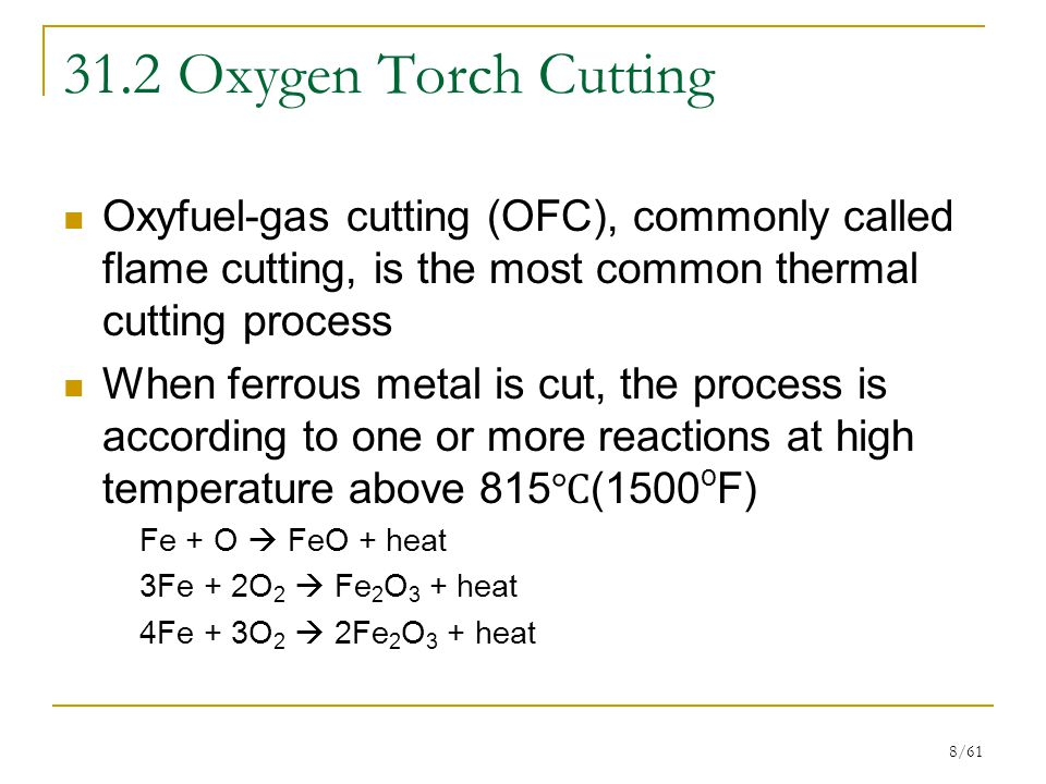 31.2 Oxygen Torch Cutting Oxyfuel-gas cutting (OFC), commonly called flame cutting, is the most common thermal cutting process.