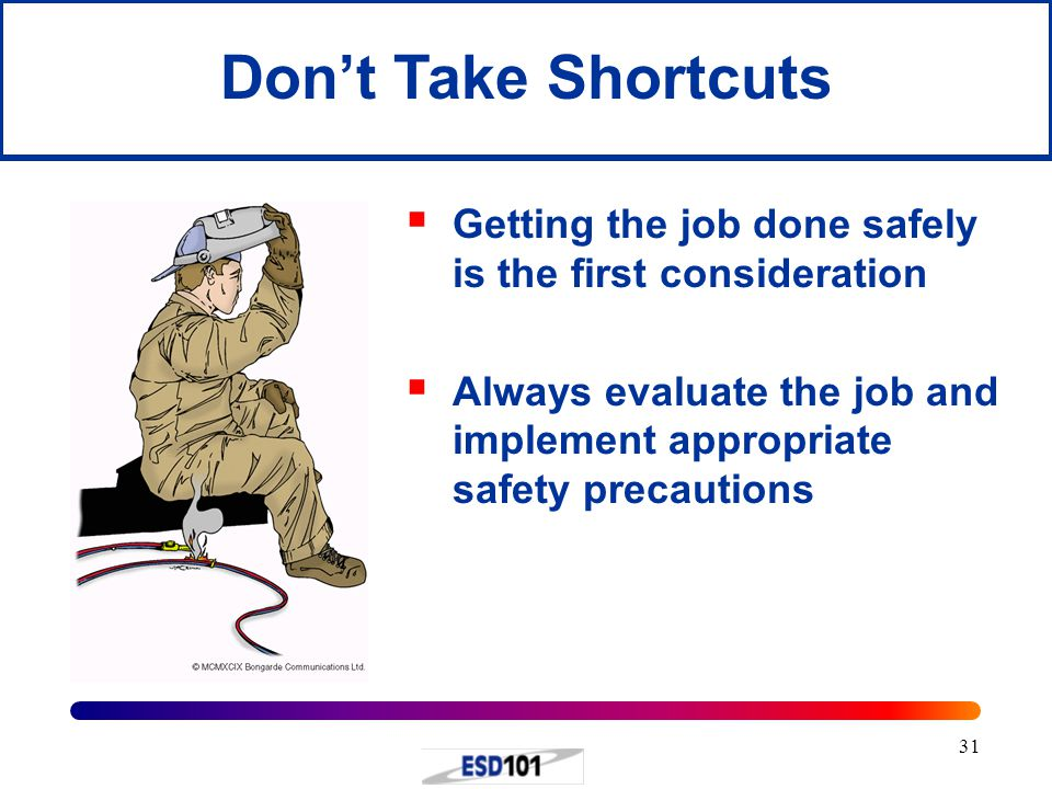 Don't Take Shortcuts Getting the job done safely is the first consideration.