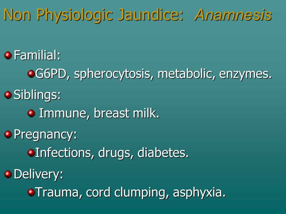 Non Physiologic Jaundice: Anamnesis