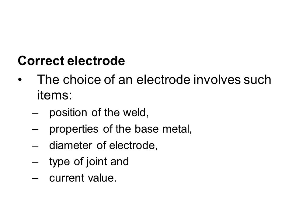 The choice of an electrode involves such items: