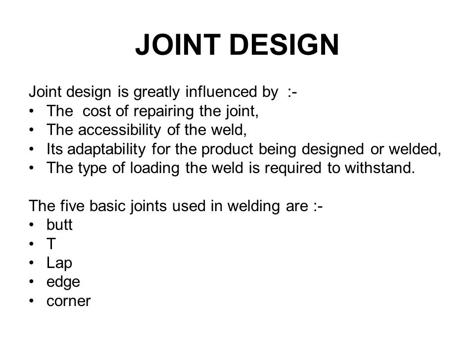 JOINT DESIGN Joint design is greatly influenced by :-