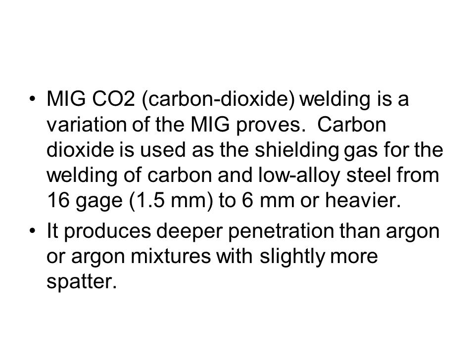 MIG CO2 (carbon-dioxide) welding is a variation of the MIG proves