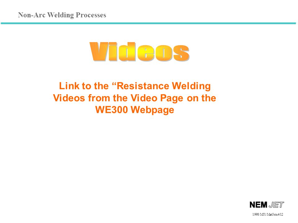 Videos Link to the Resistance Welding Videos from the Video Page on the WE300 Webpage