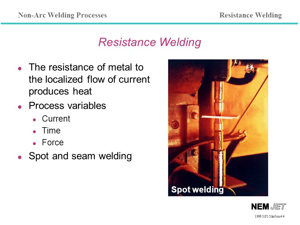 Resistance Welding Resistance Welding. The resistance of metal to the localized flow of current produces heat.