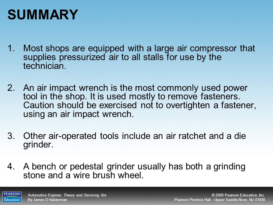 SUMMARY Most shops are equipped with a large air compressor that supplies pressurized air to all stalls for use by the technician.