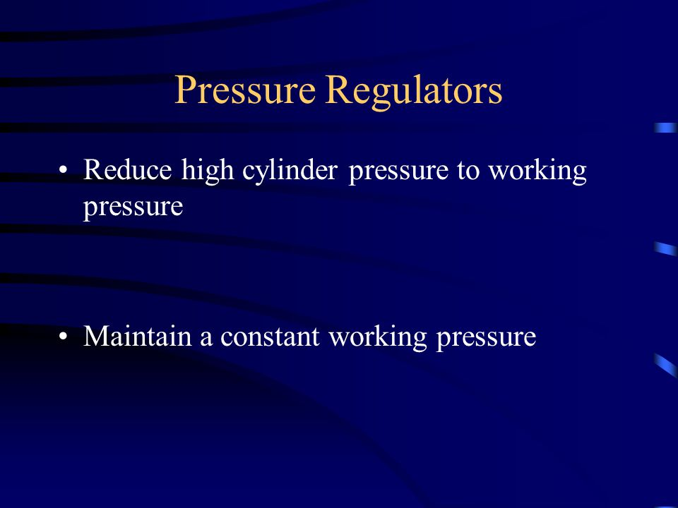 Pressure Regulators Reduce high cylinder pressure to working pressure