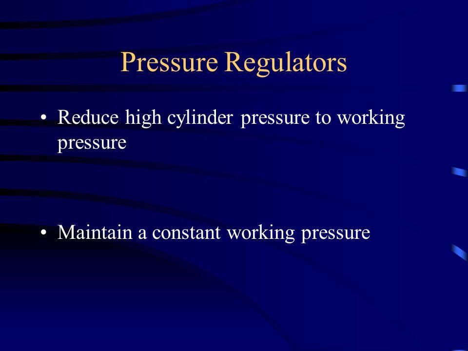 Pressure Regulators Reduce high cylinder pressure to working pressure