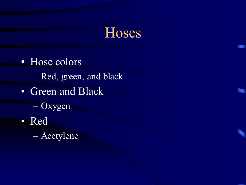 Hoses Hose colors Green and Black Red Red, green, and black Oxygen