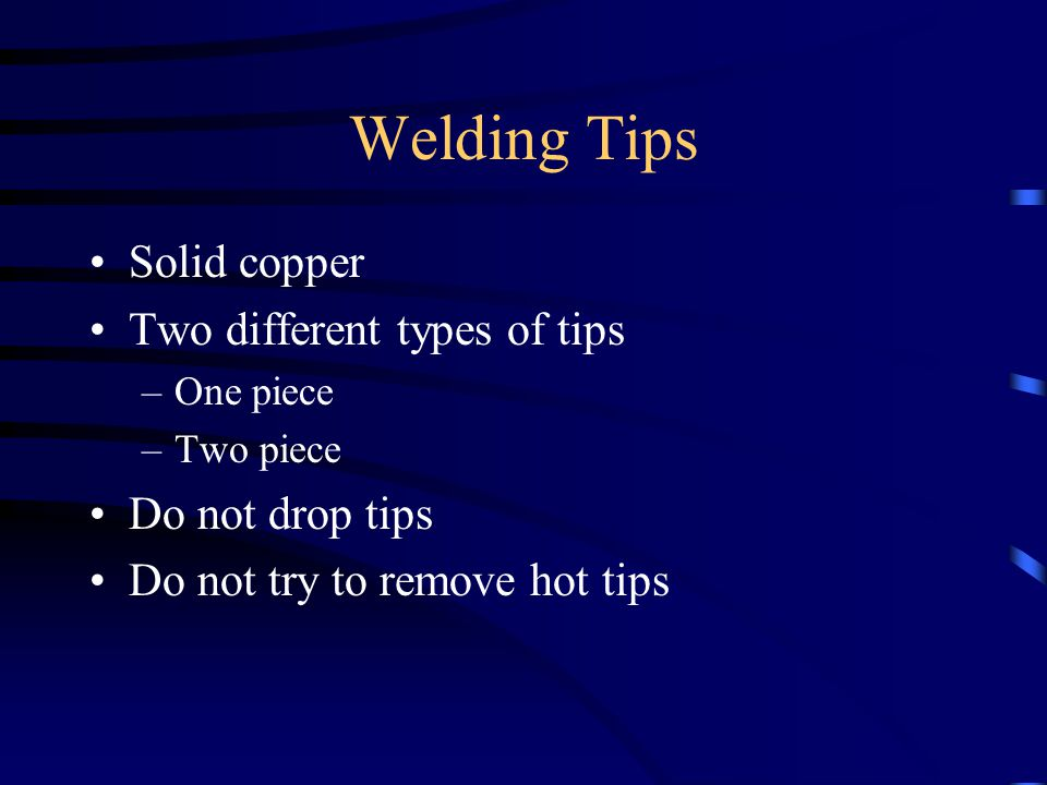 Welding Tips Solid copper Two different types of tips Do not drop tips