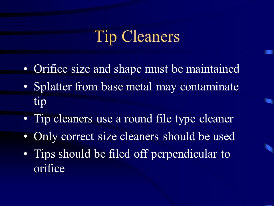 Tip Cleaners Orifice size and shape must be maintained
