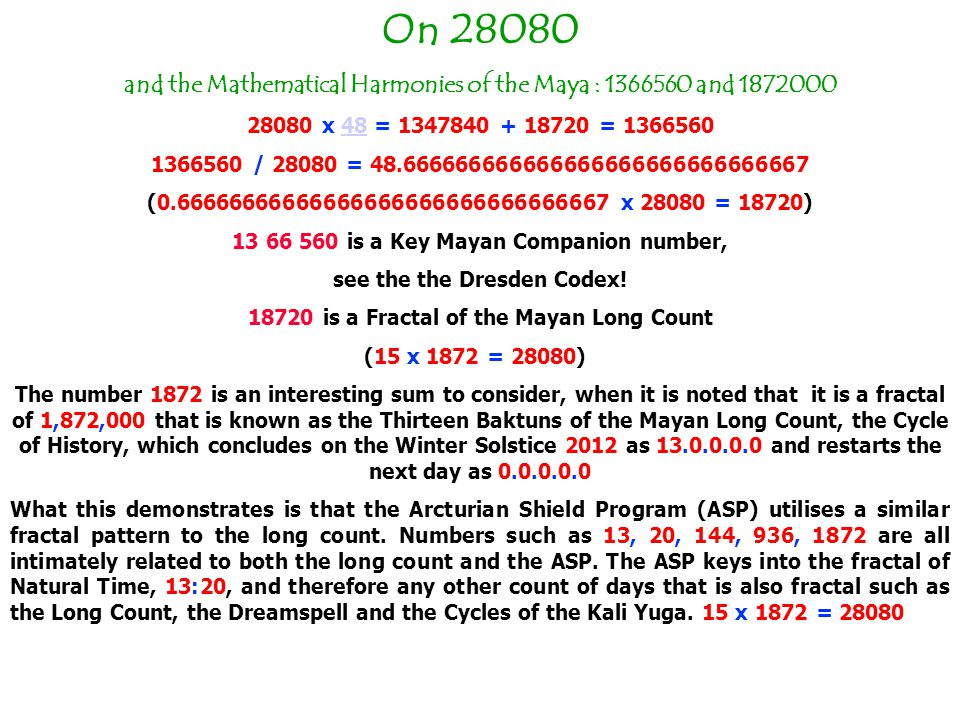 On 28080 and the Mathematical Harmonies of the Maya : 1366560 and 1872000. 28080 x 48 = 1347840 + 18720 = 1366560.