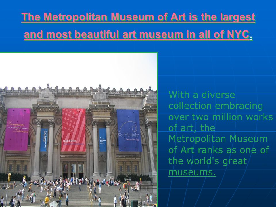 The Metropolitan Museum of Art is the largest and most beautiful art museum in all of NYC.