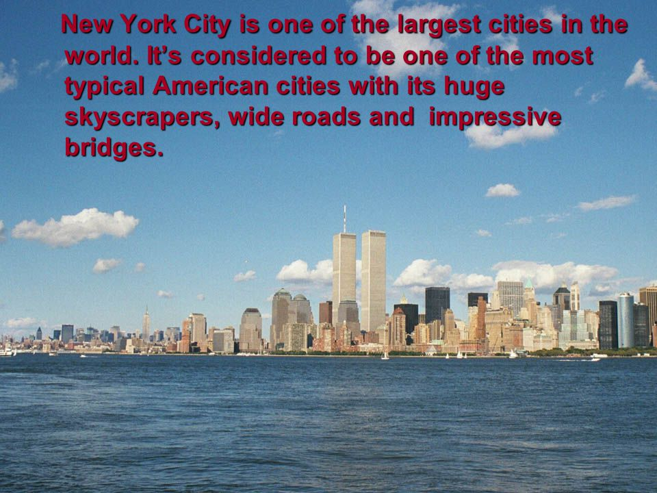 New York City is one of the largest cities in the world