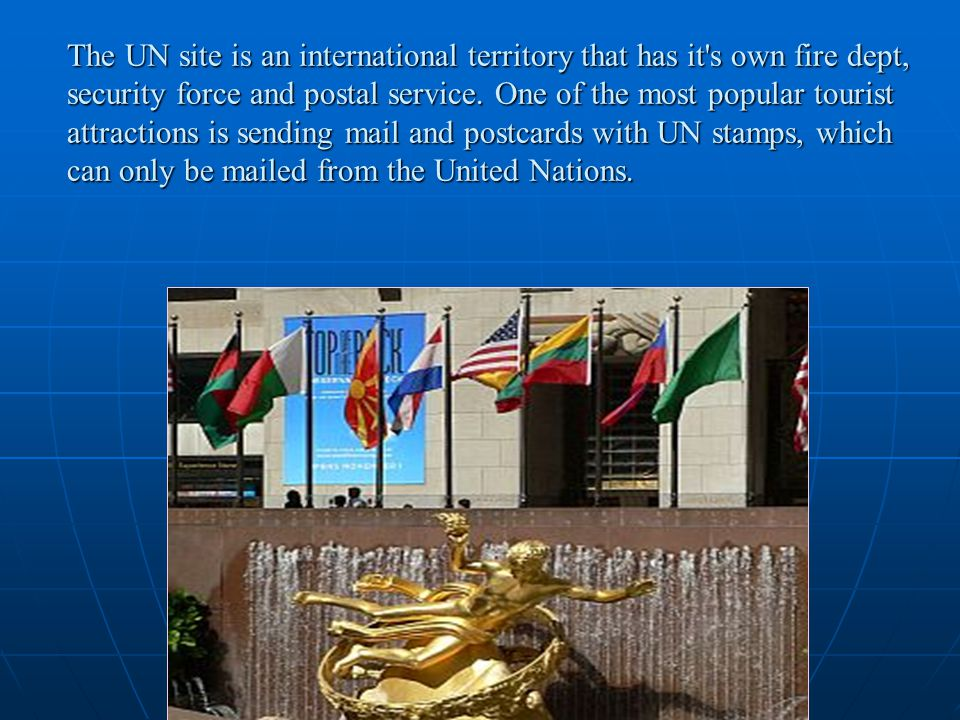 The UN site is an international territory that has it s own fire dept, security force and postal service.