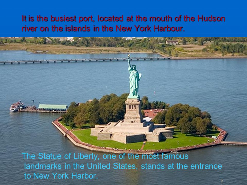 It is the busiest port, located at the mouth of the Hudson river on the islands in the New York Harbour.