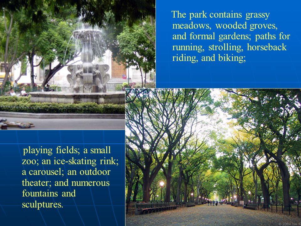 The park contains grassy meadows, wooded groves, and formal gardens; paths for running, strolling, horseback riding, and biking;