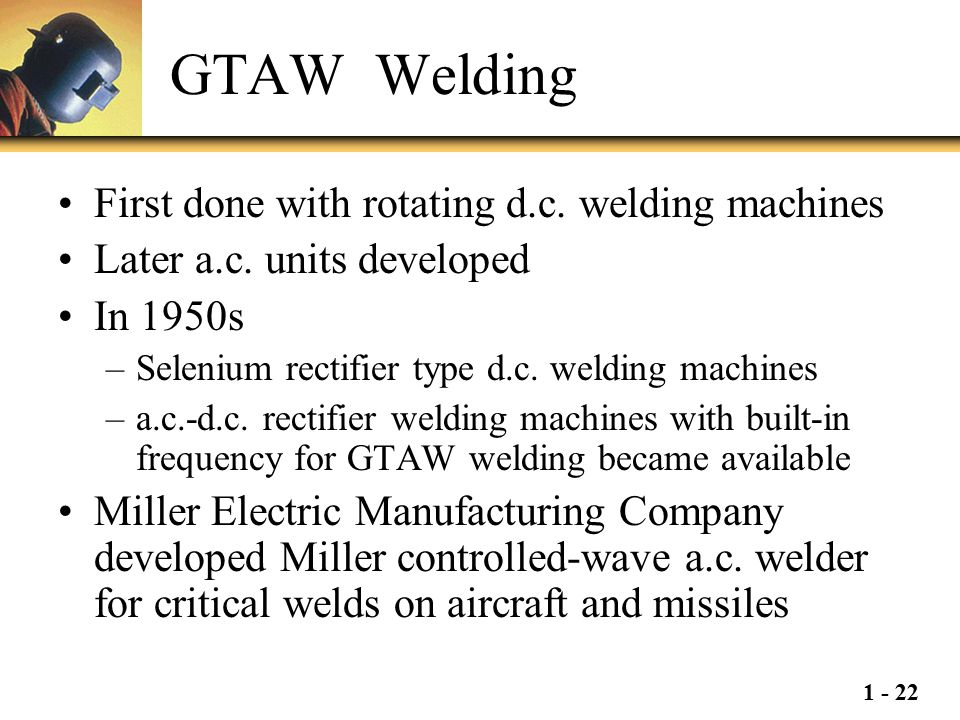 GTAW Welding First done with rotating d.c. welding machines