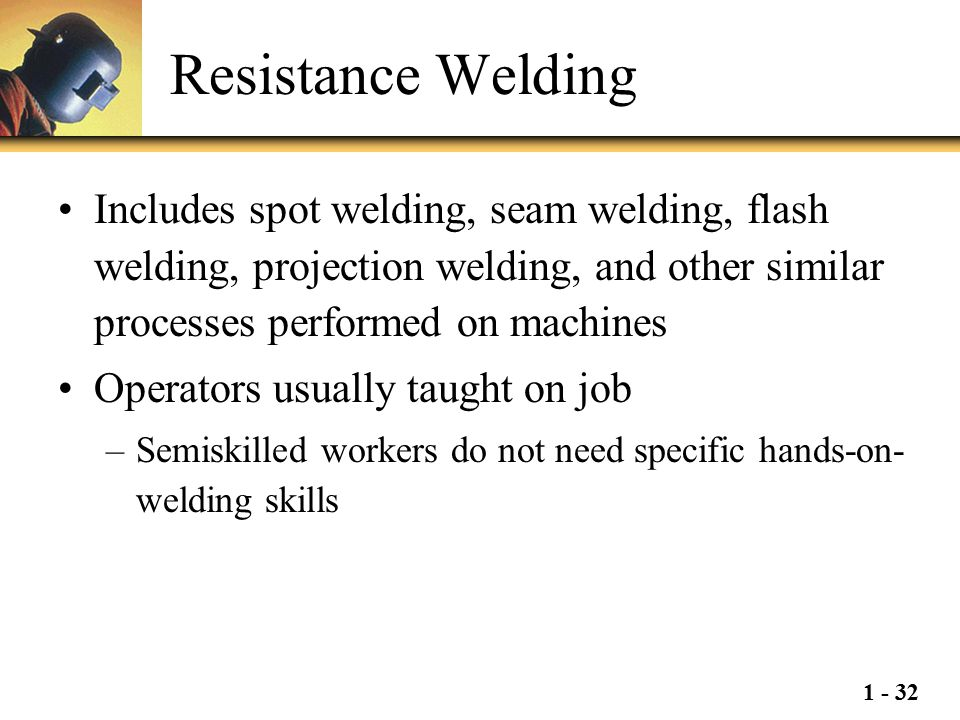 Resistance Welding Includes spot welding, seam welding, flash welding, projection welding, and other similar processes performed on machines.
