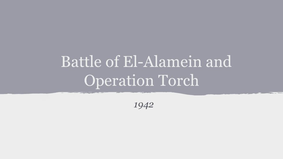 Battle of El-Alamein and Operation Torch