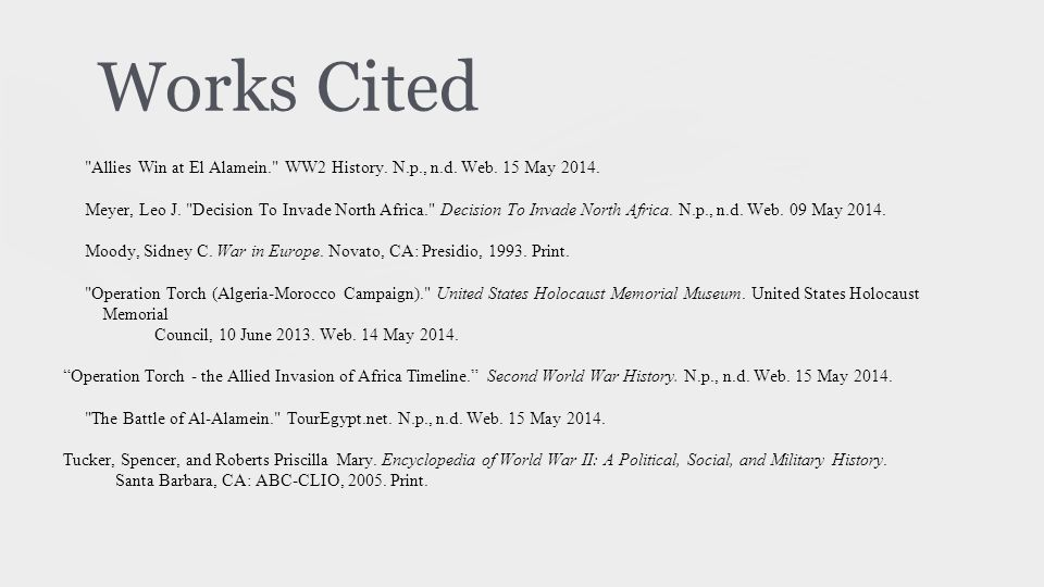 Works Cited Allies Win at El Alamein. WW2 History. N.p., n.d. Web. 15 May 2014.
