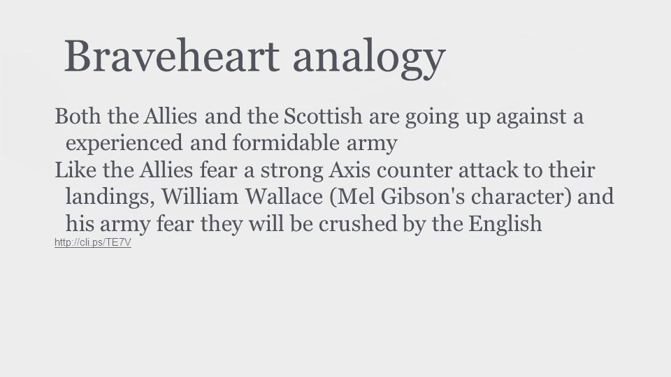Braveheart analogy Both the Allies and the Scottish are going up against a experienced and formidable army.