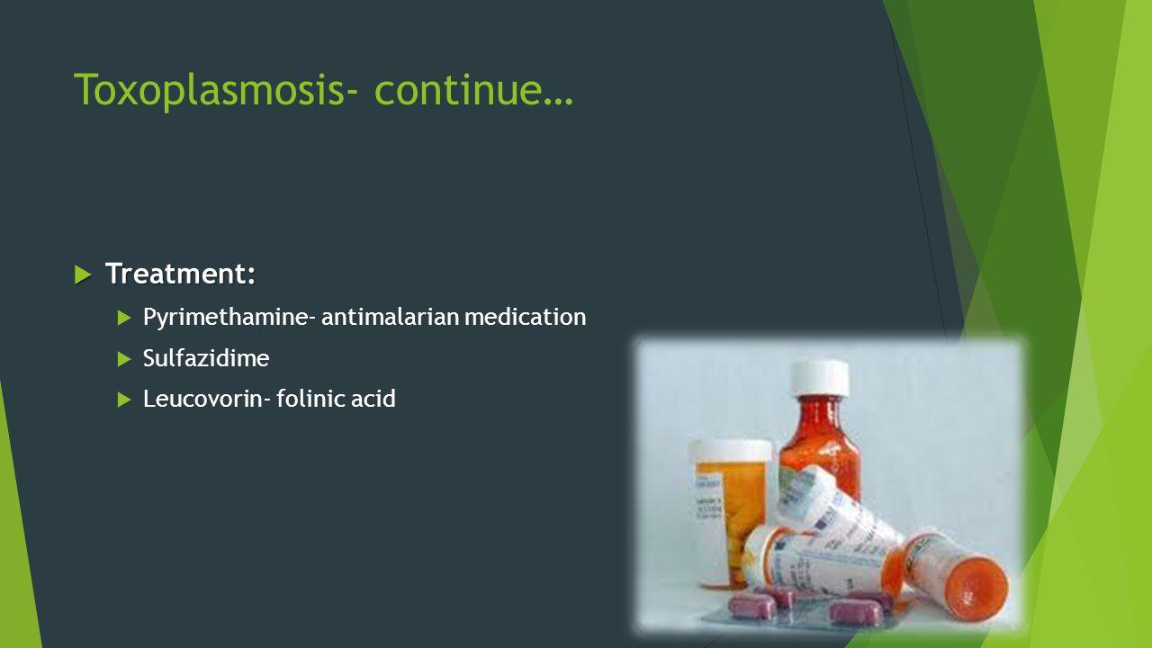 Toxoplasmosis- continue…