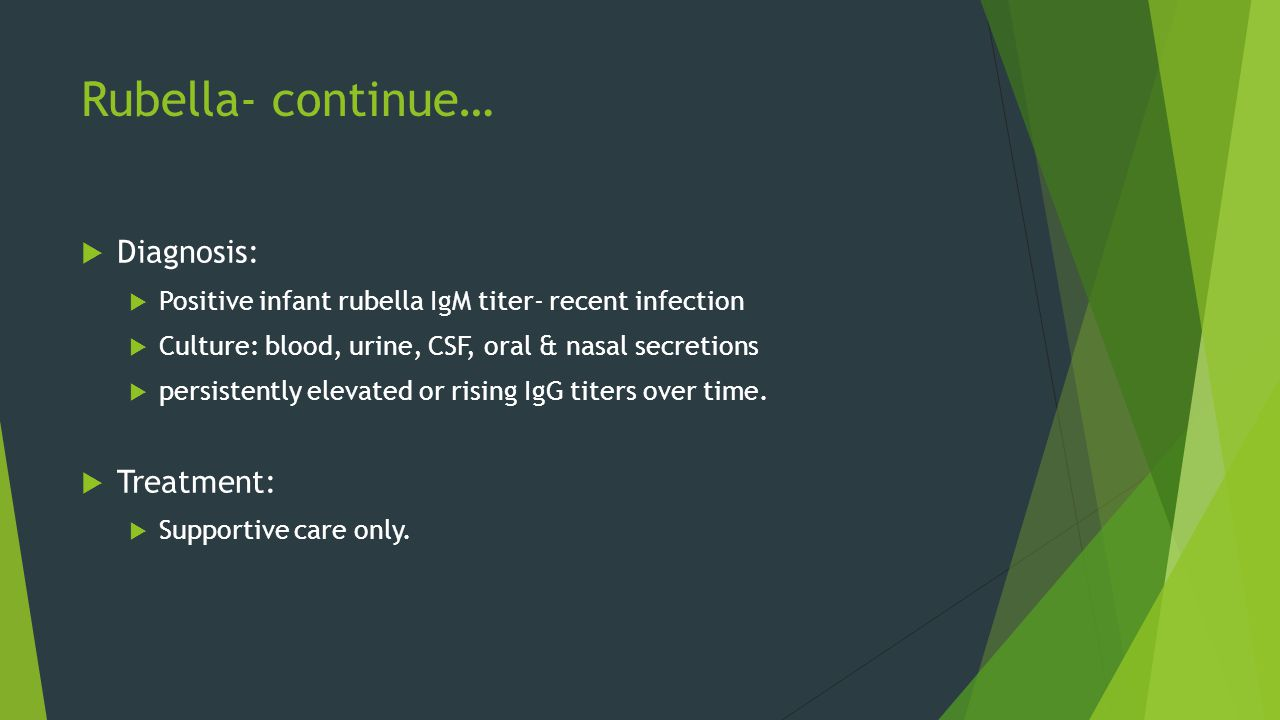 Rubella- continue… Diagnosis: Treatment: