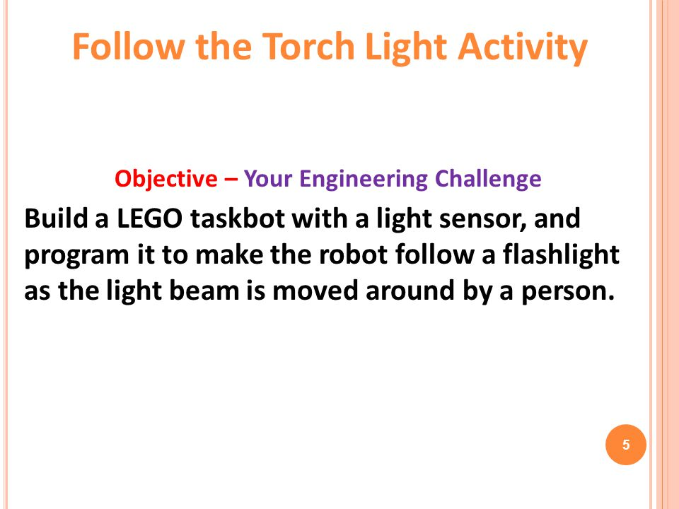 Follow the Torch Light Activity Objective – Your Engineering Challenge