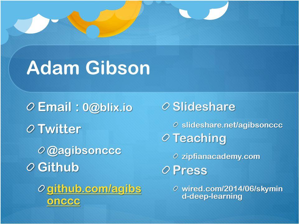 Adam Gibson Email : 0@blix.io. Twitter. @agibsonccc. Github. github.com/agibs onccc. Slideshare.