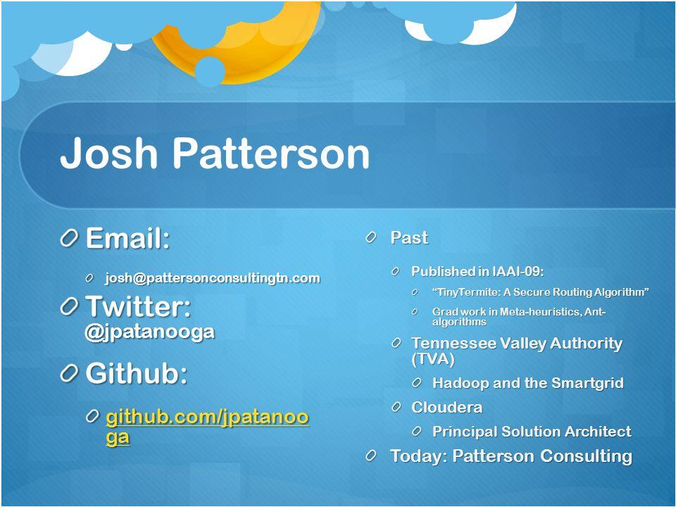 Josh Patterson Email: Twitter: @jpatanooga Github:
