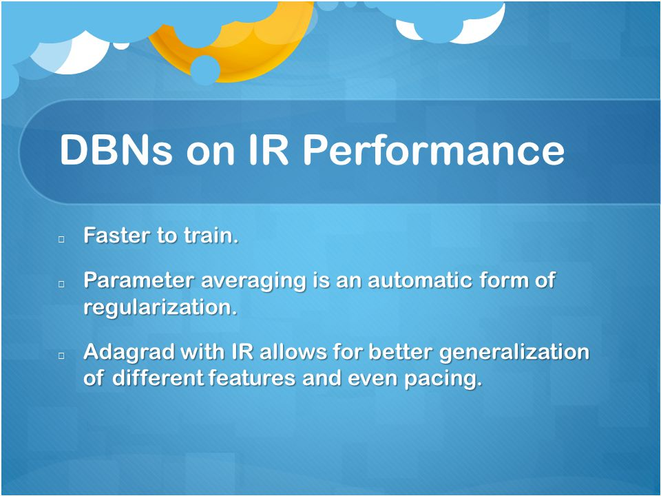 DBNs on IR Performance Faster to train.