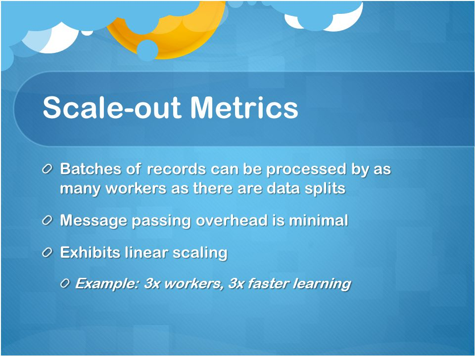 Scale-out Metrics Batches of records can be processed by as many workers as there are data splits.