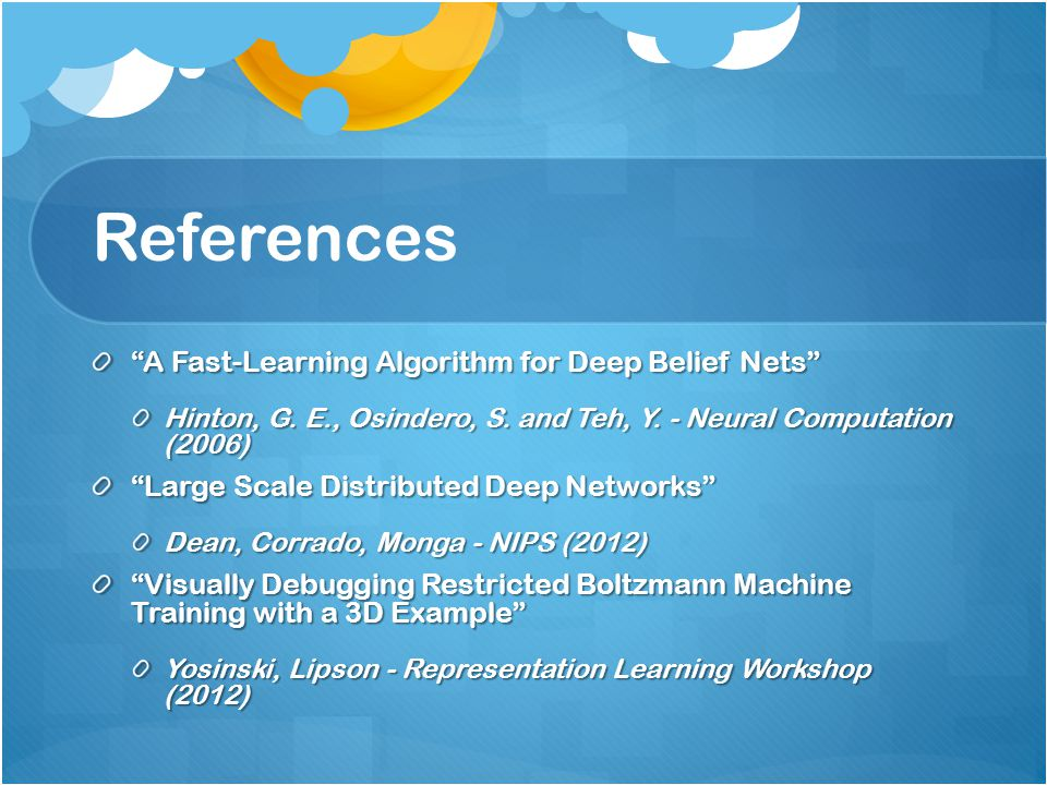 References A Fast-Learning Algorithm for Deep Belief Nets