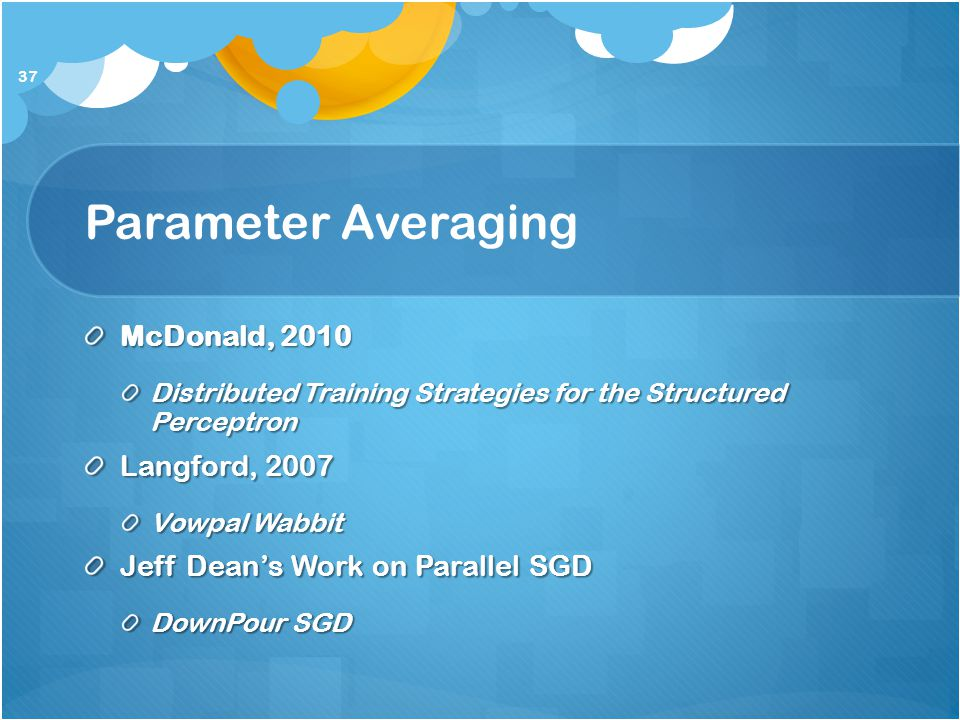 Parameter Averaging McDonald, 2010 Langford, 2007