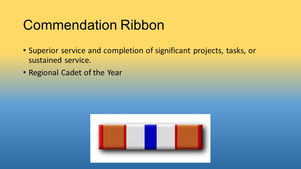 Commendation Ribbon Superior service and completion of significant projects, tasks, or sustained service.