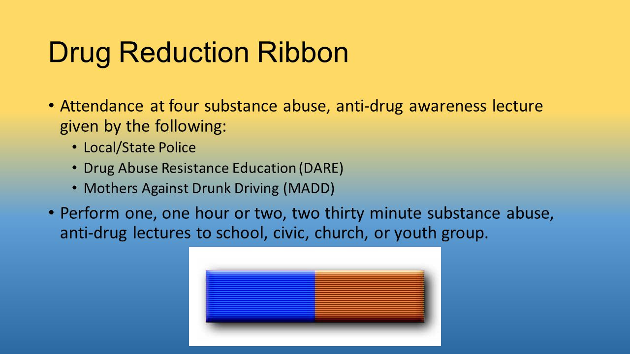 Drug Reduction Ribbon Attendance at four substance abuse, anti-drug awareness lecture given by the following: