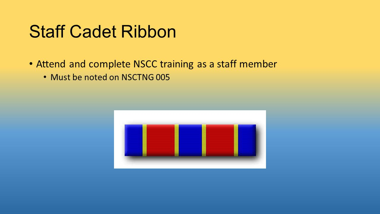 Staff Cadet Ribbon Attend and complete NSCC training as a staff member