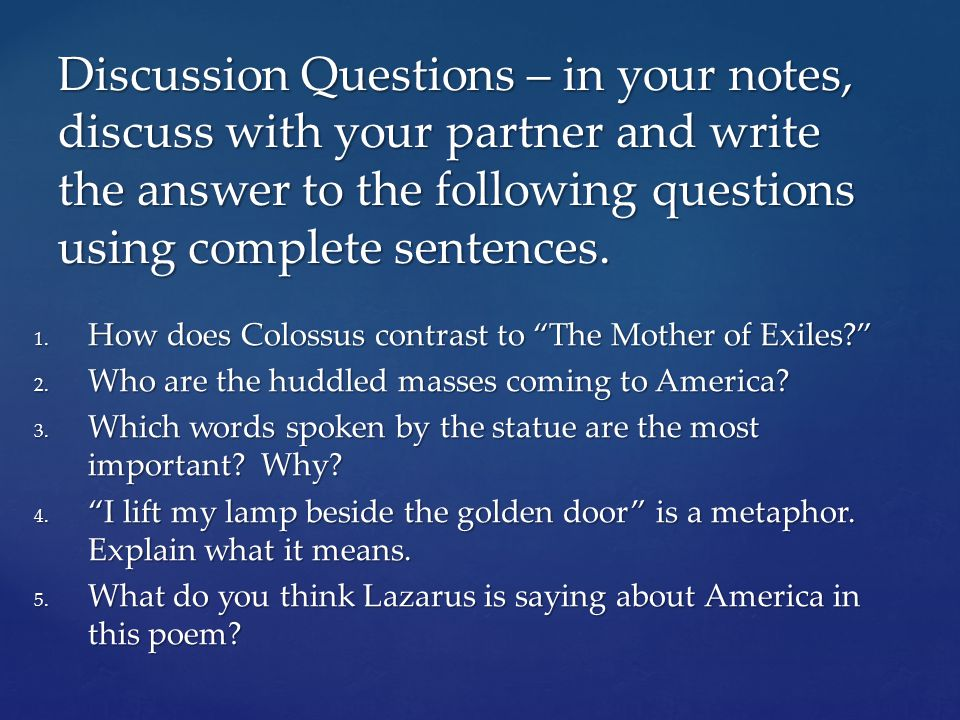 Discussion Questions – in your notes, discuss with your partner and write the answer to the following questions using complete sentences.