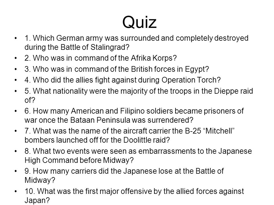 Quiz 1. Which German army was surrounded and completely destroyed during the Battle of Stalingrad 2. Who was in command of the Afrika Korps