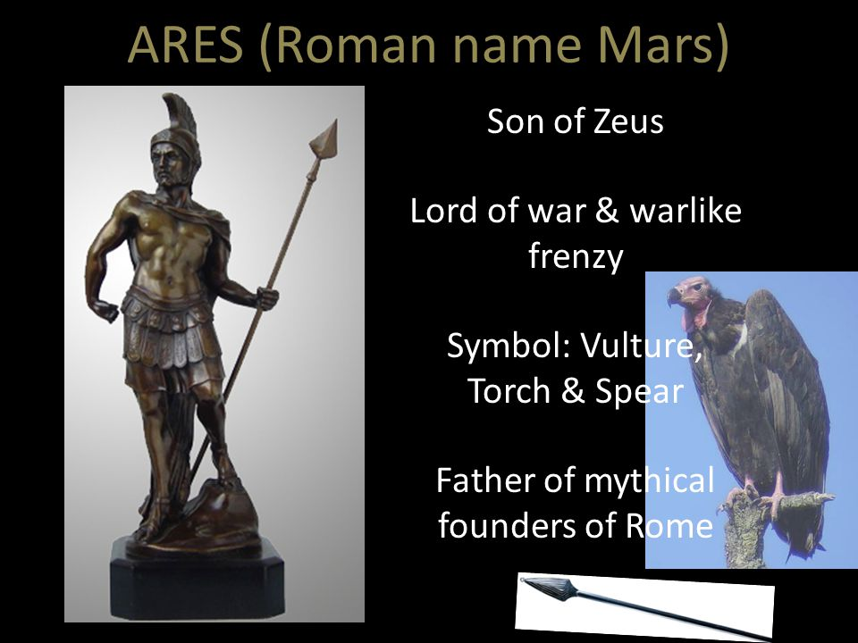ARES (Roman name Mars) Son of Zeus Lord of war & warlike frenzy