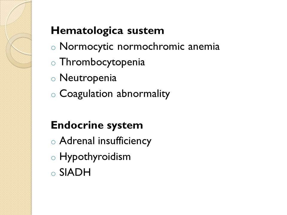 Hematologica sustem Normocytic normochromic anemia. Thrombocytopenia. Neutropenia. Coagulation abnormality.