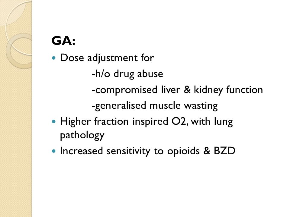 GA: Dose adjustment for -h/o drug abuse