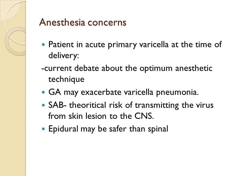 Anesthesia concerns Patient in acute primary varicella at the time of delivery: -current debate about the optimum anesthetic technique.