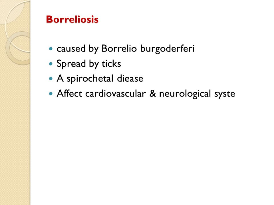 Borreliosis caused by Borrelio burgoderferi. Spread by ticks.
