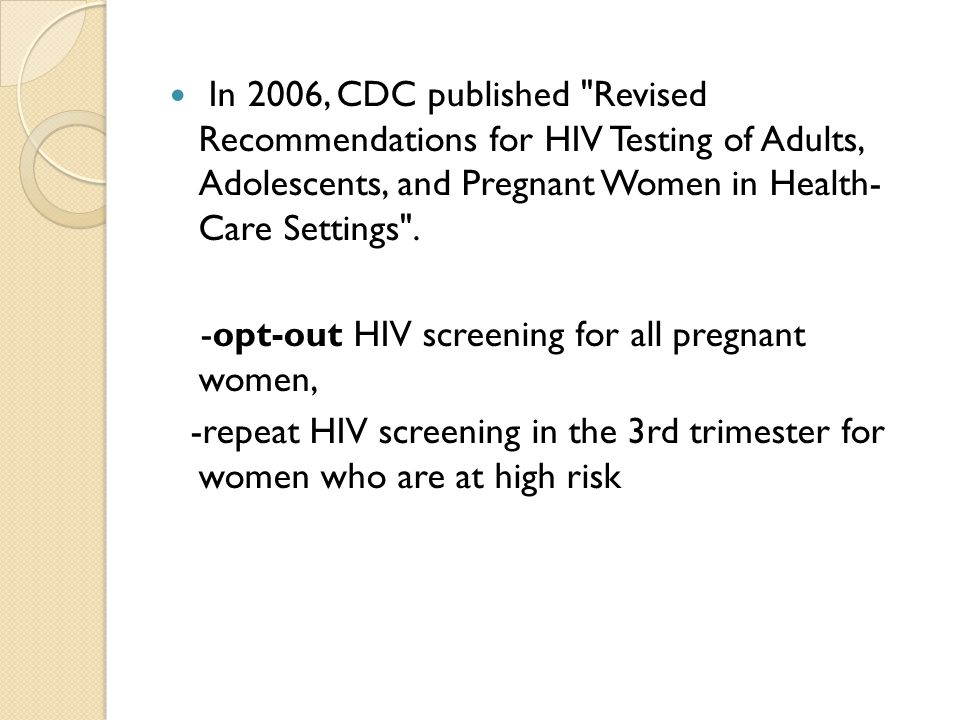 In 2006, CDC published Revised Recommendations for HIV Testing of Adults, Adolescents, and Pregnant Women in Health- Care Settings .