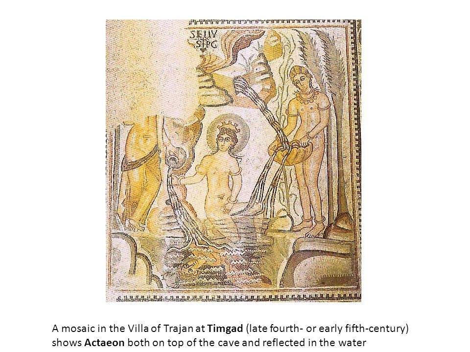 A mosaic in the Villa of Trajan at Timgad (late fourth- or early fifth-century) shows Actaeon both on top of the cave and reflected in the water