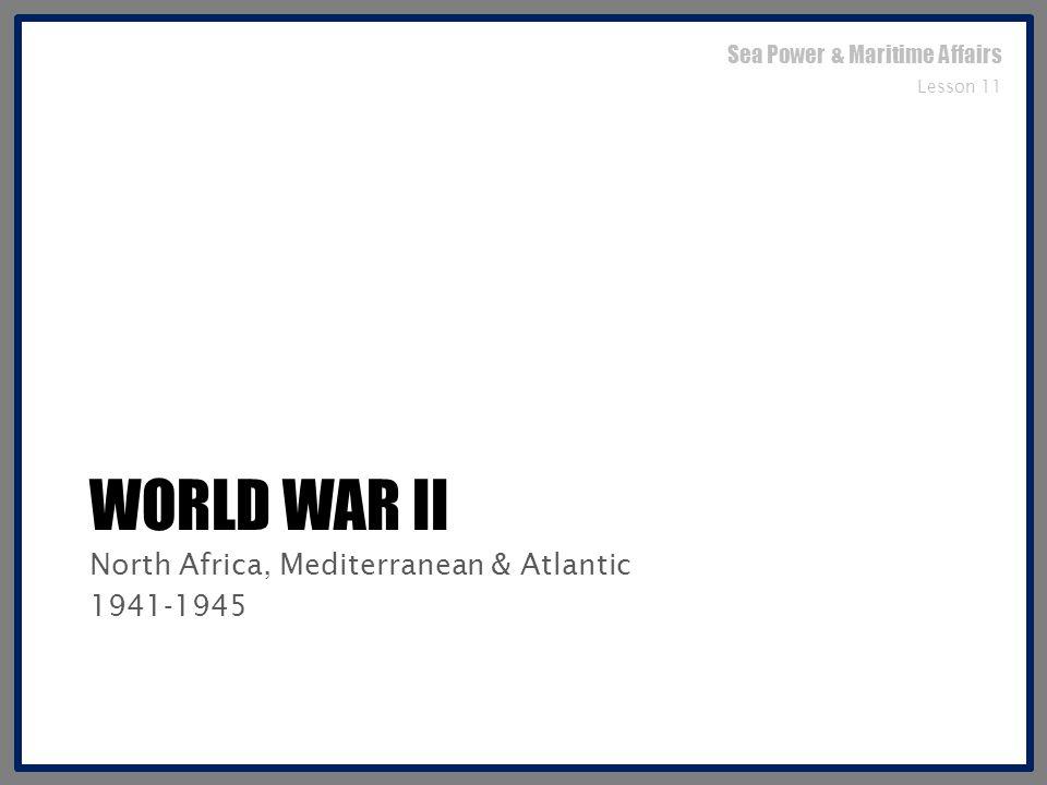 World war ii North Africa, Mediterranean & Atlantic 1941-1945