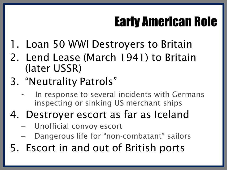Early American Role 1. Loan 50 WWI Destroyers to Britain